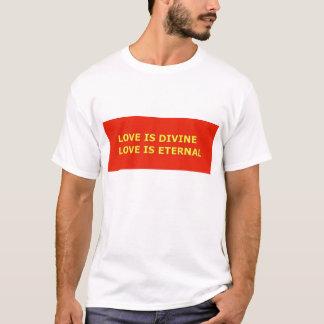 LIEBE IST GÖTTLICHE LIEBE IST EWIG T-Shirt