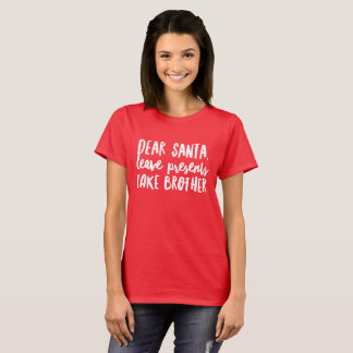 Liebe Sankt, verlassen Geschenke, Bruder zu nehmen T-Shirt