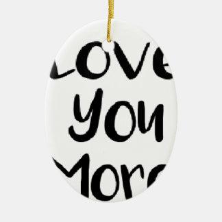 Liebe Sie mehr Zitat-Zeichen motivierend Ovales Keramik Ornament