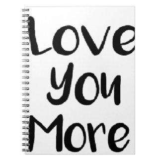 Liebe Sie mehr Zitat-Zeichen motivierend Spiral Notizblock