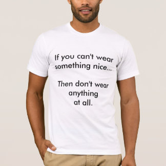 Liebling, wenn Sie nettes etwas nicht tragen T-Shirt