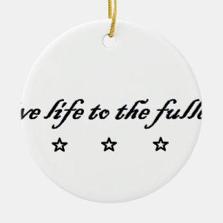 live life to the fullest keramik ornament