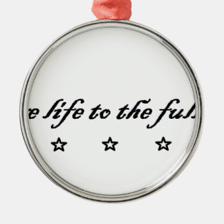 live life to the fullest rundes silberfarbenes ornament