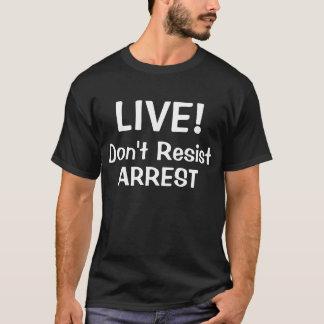Live! Widerstehen Sie nicht Festnahme T-Shirt