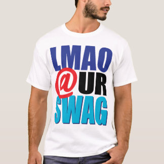 LMAO @ UR SWAG T-Shirt