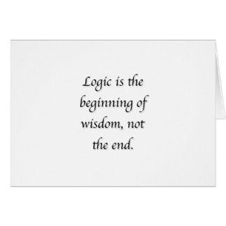Logik ist der Anfang von Klugheit, nicht das Ende Karte