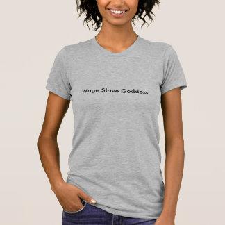 Lohn-Sklavengöttin - das helle zierliche T-Stück T-Shirt