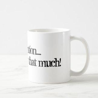 Lohnaufmerksamkeit….Sie kostet nicht die viel! Kaffeetasse