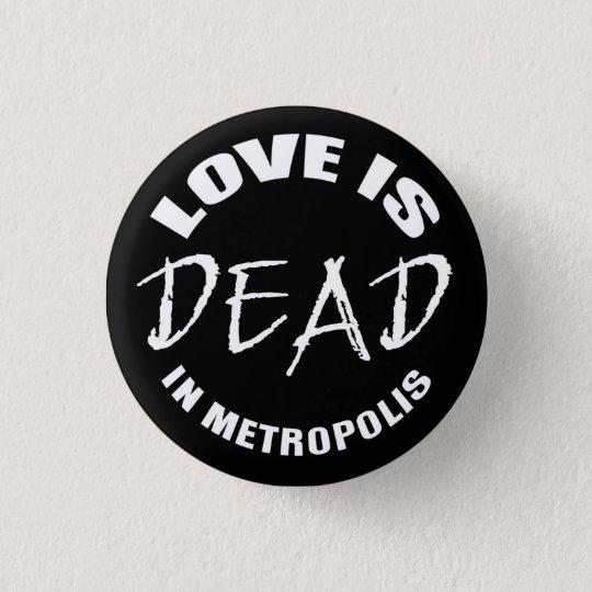 Love is dead in Metropolis Runder Button 2,5 Cm