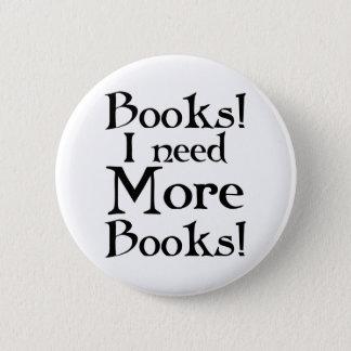 Lustig benötige ich mehr Buch-Lesetaste Runder Button 5,7 Cm