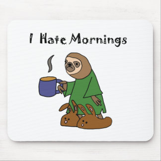 Lustig hasse ich Morgensloth-Cartoon Mousepad