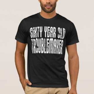 Lustige Geburtstage: Sechzig Jährig-Unruhestifter T-Shirt