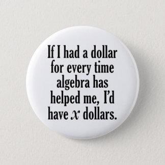 Lustiges Mathe-/Algebra-Zitat - ich würde x-Dollar Runder Button 5,1 Cm