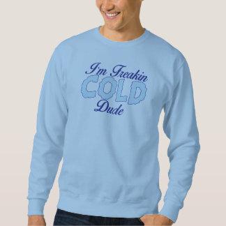 Lustiges Shirt, bin ich Freakin Kälte-Typ Sweatshirt