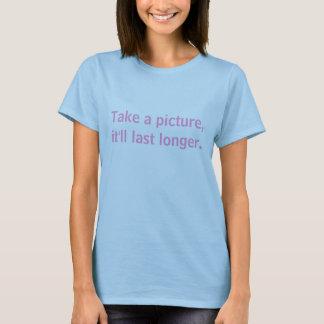 Machen Sie ein Foto, es dauert länger T-Shirt