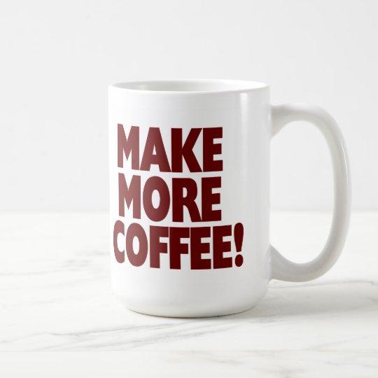 machen sie mehr kaffee gro e tasse kaffeetasse zazzle. Black Bedroom Furniture Sets. Home Design Ideas