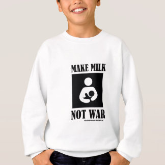 Machen Sie MILCH-NICHT KRIEG Sweatshirt