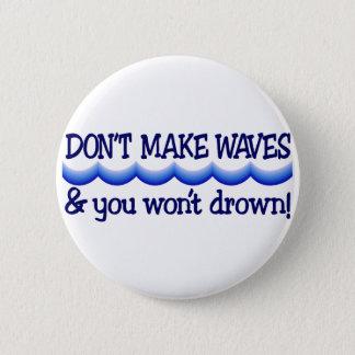 Machen Sie nicht Wellen Runder Button 5,1 Cm