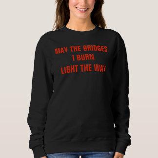 Mai die Brücken brenne ich Licht der Weisen-T - Sweatshirt