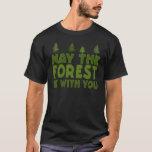 Mai ist der Wald mit Ihnen T-Shirt