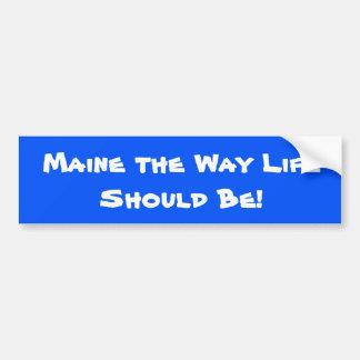 Maine das Weisen-Leben sollte sein! Blau Autoaufkleber