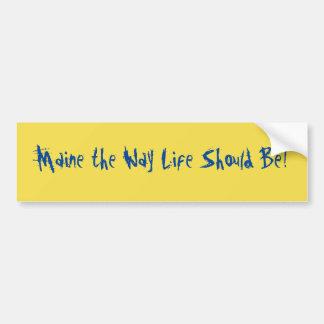 Maine das Weisen-Leben sollte sein! Gelb Autoaufkleber
