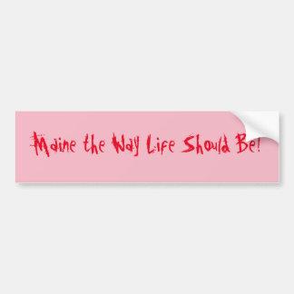 Maine das Weisen-Leben sollte sein! Rosa u. Rot Autoaufkleber