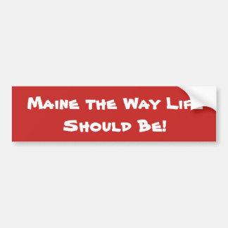 Maine das Weisen-Leben sollte sein! Rot Autoaufkleber