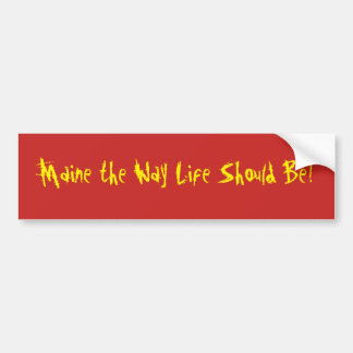 Maine das Weisen-Leben sollte sein! Roter Autoaufkleber