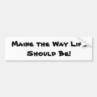 Maine das Weisen-Leben sollte sein! Weiß Autoaufkleber