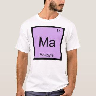 Makayla Namenschemie-Element-Periodensystem T-Shirt