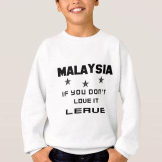 Malaysia, wenn Sie nicht Liebe es tun, verlassen Sweatshirt