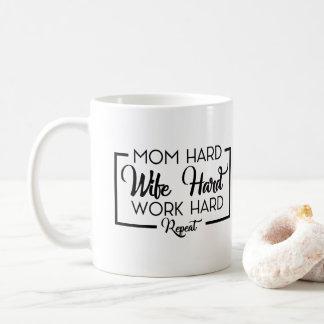 Mam harte Ehefrau-harte Arbeits-harte Wiederholung Kaffeetasse