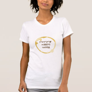 Mama benötigt Kaffee Schaufelhals T - Shirt