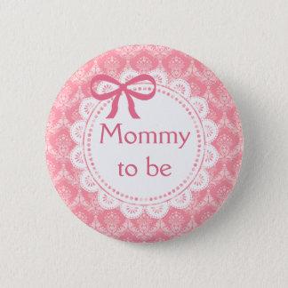 Mama, zum rosa Spitze-Babypartyknopf zu sein Runder Button 5,7 Cm