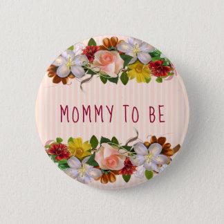 Mamma, zum Babyparty-Knopf-BlumenChic zu sein Runder Button 5,7 Cm