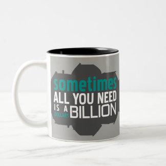 Manchmal alles, das Sie… benötigen, ist Milliarde Zweifarbige Tasse