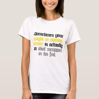 Manchmal Ihr Ritter in glänzender Rüstung T-Shirt