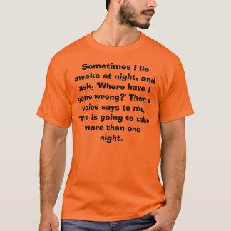 Manchmal liege ich wach nachts und frage, 'wo… T-Shirt