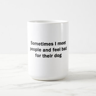 Manchmal treffe ich Leute Kaffeetasse