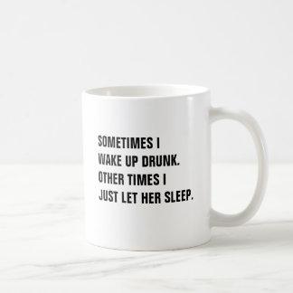 Manchmal wache ich betrunken andere Mal I gerade Kaffeetasse