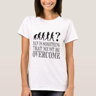 Mann ist etwas, der überwunden werden muss T-Shirt