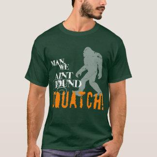 Mann, wir Aint gefundenes SQUATCH! T-Shirt