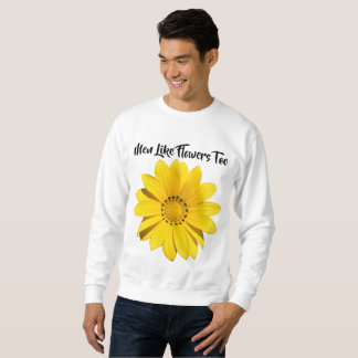 Männer mögen Blumen auch Sweatshirt