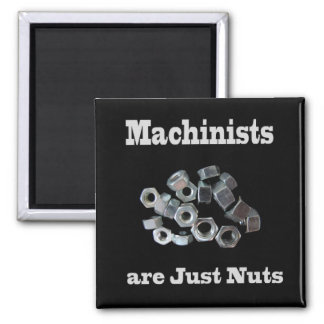 Maschinisten sind gerade Nuts humorvolles Quadratischer Magnet
