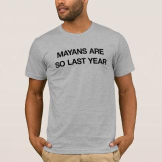 Mayans sind SO letztes Jahr T-Shirt