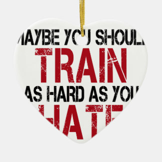 Maybe you should train as hard as you hate! keramik Herz-Ornament