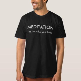 Meditation: es ist nicht, was Sie | T - Shirt