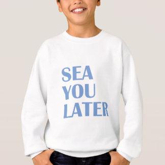 Meer Sie später Sweatshirt