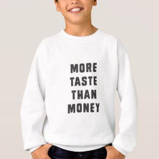 Mehr Geschmack als Geld Sweatshirt